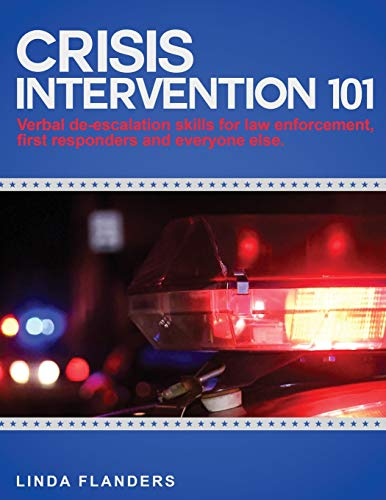9781517104009: Crisis Intervention 101: De-escalation Steps for Law Enforcement, First Responders and Everyone Else