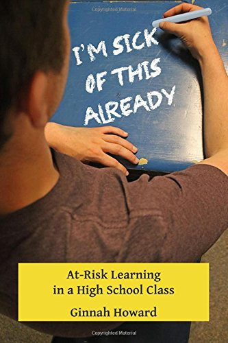 9781517104115: I'm Sick of This Already: At-Risk Learning in a High School Class