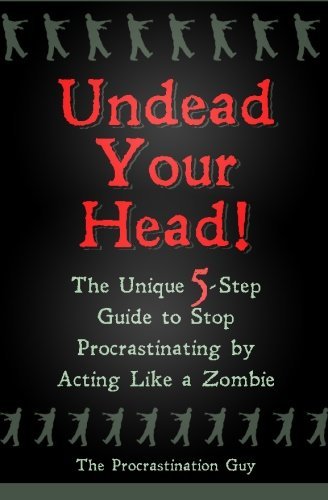 9781517105402: Undead Your Head!: The Unique 5-Step Guide to Stop Procrastinating by Acting Like a Zombie