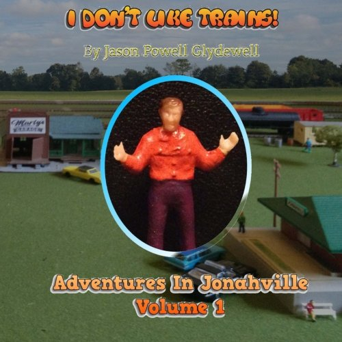 9781517107284: I Don't Like Trains!: Adventures in Jonahville Book 1 (Volume 1)