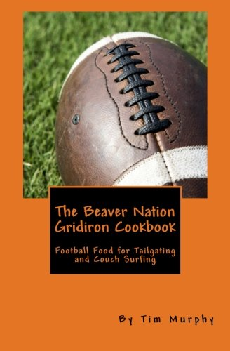 9781517109059: The Beaver Nation Gridiron Cookbook: Football Food for Tailgating and Couch Surfing (Cookbooks for Guys) (Volume 37)