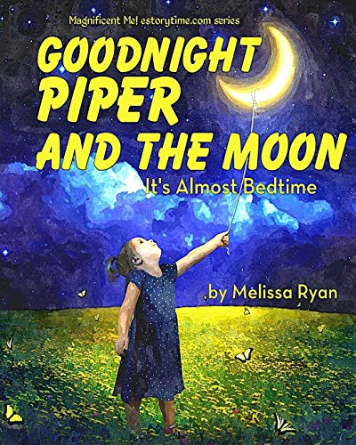 9781517109523: Goodnight Piper and the Moon, It's Almost Bedtime: Personalized Children's Books, Personalized Gifts, and Bedtime Stories (A Magnificent Me! estorytime.com Series)