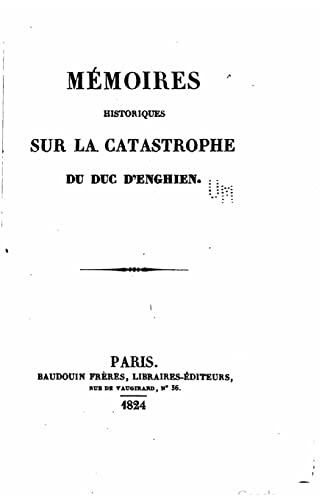 9781517109660: Mémoires Historiques sur la Catastrophe du Duc d'Enghien (French Edition)