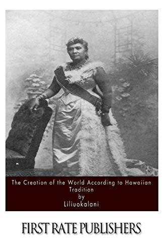 The Creation of the World According to Hawaiian Tradition: Liliuokalani