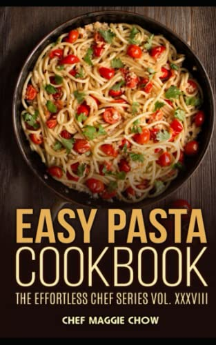 Easy Pasta Cookbook: Chef Maggie Chow