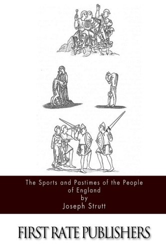 The Sports and Pastimes of the People: Strutt, Joseph
