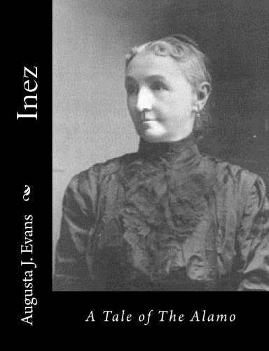Inez: A Tale of the Alamo (Paperback): Augusta J Evans