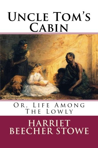 9781517118808: Uncle Tom's Cabin: Or, Life Among The Lowly