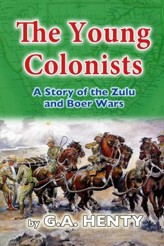 The Young Colonists - A Story of the Zulu and Boer Wars