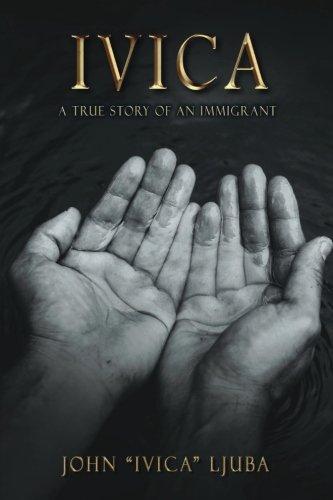 Ivica: A True Story of an Immigrant: John Ljuba