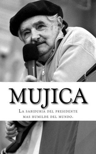 9781517120863: Mujica: La sabiduria del presidente mas humilde del mundo (Spanish Edition)