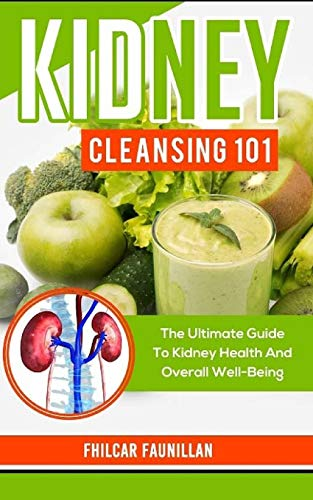 9781517124915: Kidney Cleansing 101: The Ultimate Guide To Kidney Health And Overall Well-Being