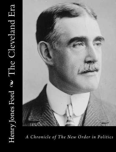 The Cleveland Era: A Chronicle of The: Henry Jones Ford