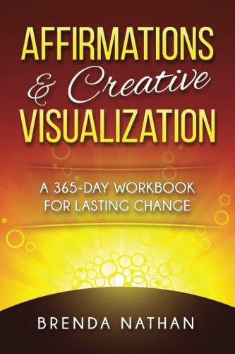 Affirmations & Creative Visualization: A 365-Day Workbook for Lasting Change: Brenda Nathan