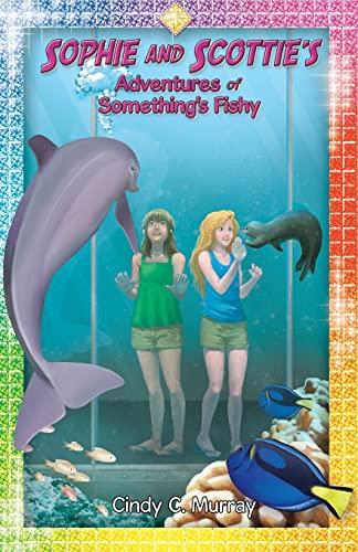 Sophie and Scottie's Adventures of Something's Fishy (The Aventures of Sophie and Scottie...