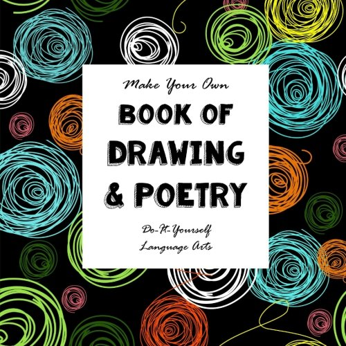 9781517132279: DIY - Drawing and Poetry - Make Your Own Book: Do- It- Yourself Language Arts (Notebooks for Creative People) (Volume 17)