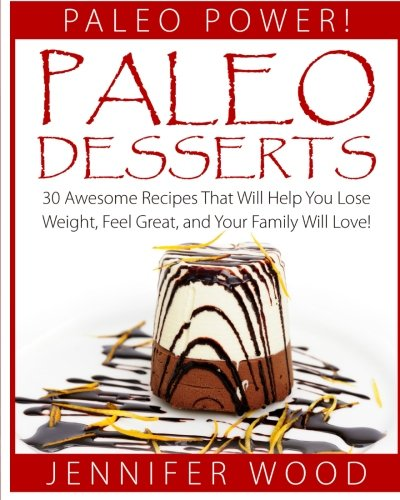 9781517132651: Paleo Desserts: 30 Awesome Recipes That Will Help You Lose Weight, Feel Great, And Your Family Will Love (Paleo Power Series) (Volume 1)