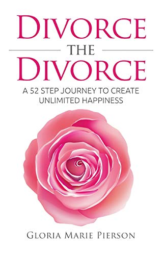 9781517133399: Divorce the Divorce: A 52 Step Journey to Create Unlimited Happiness