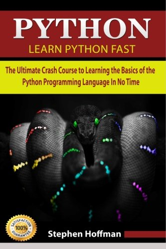 9781517137861: Python: Learn Python FAST - The Ultimate Crash Course to Learning the Basics of the Python Programming Language In No Time (Python, Python Programming, Python Course, Python Development Book