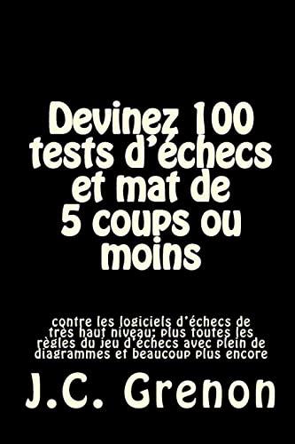 9781517138172: Devinez 100 tests d'echecs et mat de 5 coups ou moins: contre les logiciels d'echecs de tres haut niveau