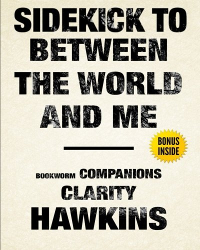 Between the World and Me: Sidekick: Clarity Hawkins
