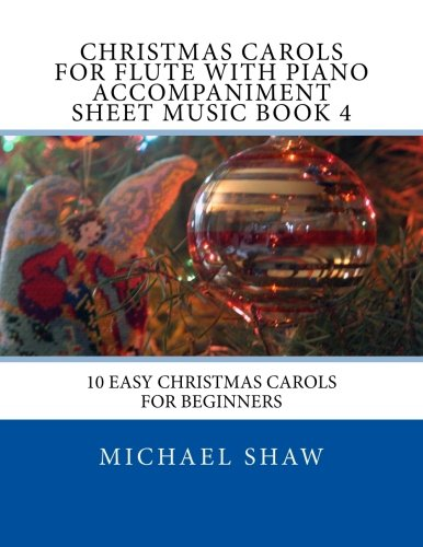 9781517141530: Christmas Carols For Flute With Piano Accompaniment Sheet Music Book 4: 10 Easy Christmas Carols For Beginners (Volume 4)