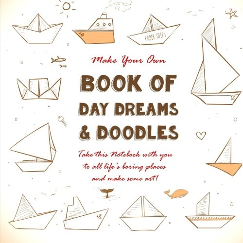 9781517142247: Make Your Own Book of Day Dreams and Doodles: Take this notebook with you to all life's boring places and make some art! (Notebooks for Creative People) (Volume 23)