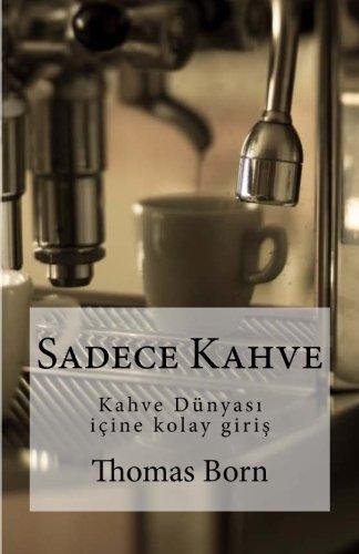 9781517142780: Sadece Kahve: Kahve Dünyası icine kolay giris (Turkish Edition)