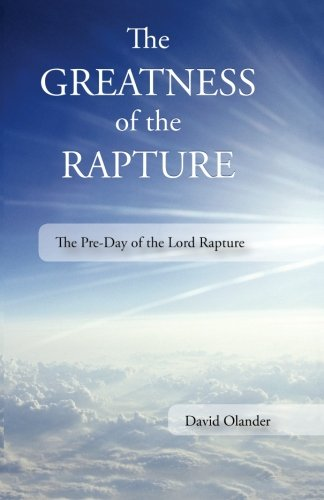 9781517147075: The Greatness of the Rapture: The Pre-Day of the Lord Rapture