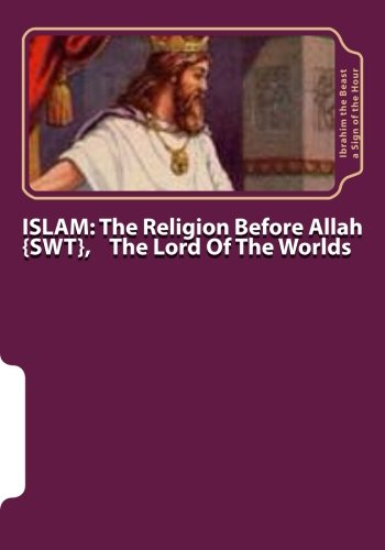 ISLAM: The Religion Before Allah {swt}, The: Ibrahim the Beast