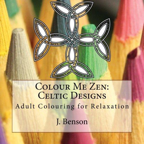 Colour Me Zen: Celtic Designs: Adult Colouring: Benson, J.