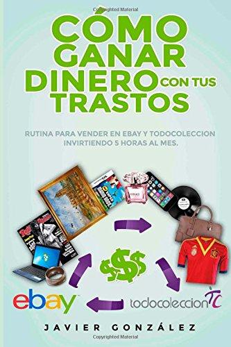 9781517156039: Cómo ganar dinero con tus trastos: Rutina para vender en Ebay y Todocoleccion invirtiendo 5 horas al mes (Cómo vender en Ebay y Todocoleccion) (Volume 4) (Spanish Edition)