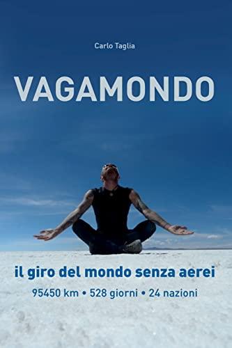 9781517156091: Vagamondo: Il giro del mondo senza aerei (Italian Edition)