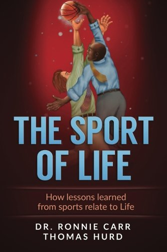 9781517156831: The Sport of Life: How Lessons learned from Sports relate to Life