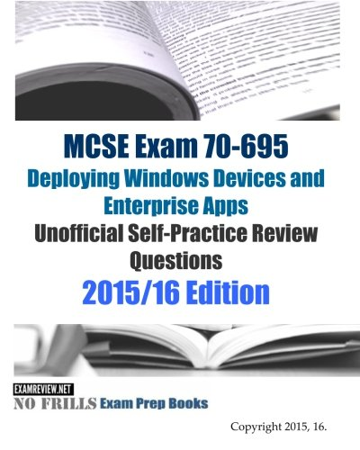 9781517157074: MCSE Exam 70-695 Deploying Windows Devices and Enterprise Apps Unofficial Self-Practice Review Questions: 2015/16 Edition