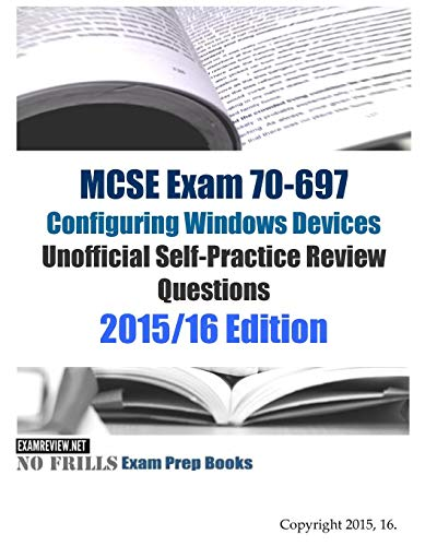 9781517157203: MCSE Exam 70-697 Configuring Windows Devices Unofficial Self-Practice Review Questions: 2015/16 Edition
