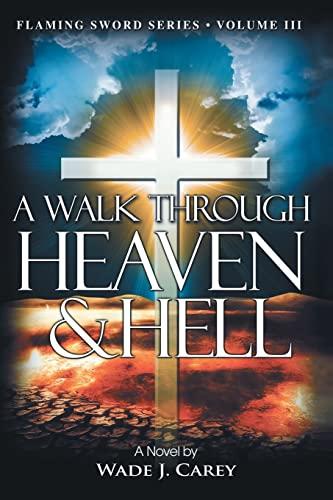 9781517160746: A Walk Through Heaven & Hell (Flaming Sword Series) (Volume 3)