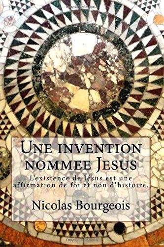 9781517162658: Une invention nommee Jesus: L'existence de Jésus est une affirmation de foi et non d'histoire.