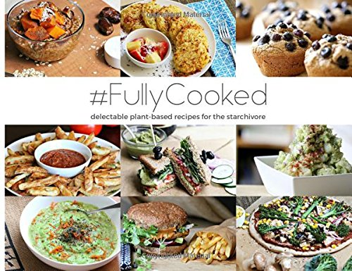 9781517166007: #FullyCooked: Delectable Plant-Based Recipes For The Starchivore (Raw Till Whenever) (Volume 2)