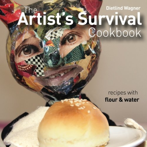 9781517167653: The Artist's Survival Cookbook: Recipes with flour and water