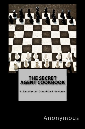 9781517168490: The Secret Agent Cookbook: A Dossier of Classified Recipes (Cookbooks for Guys) (Volume 38)