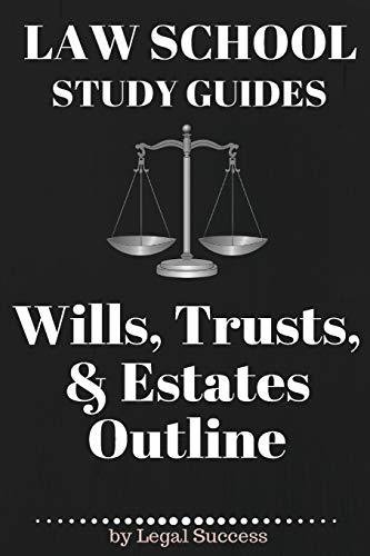9781517174330: Law School Study Guides: Wills, Trusts, & Estates Outline: Wills, Trusts, & Estates Outline (Volume 17)