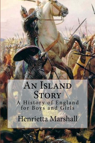 An Island Story: A History of England for Boys and Girls: Henrietta Elizabeth Marshall