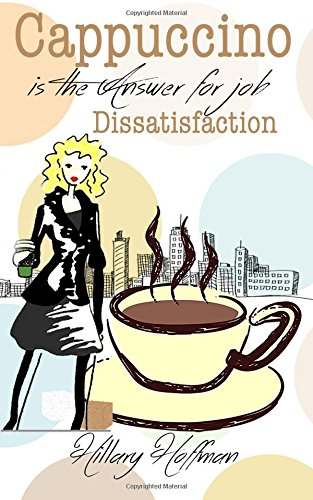 9781517177898: Cappuccino is the Answer for Job Dissatisfaction