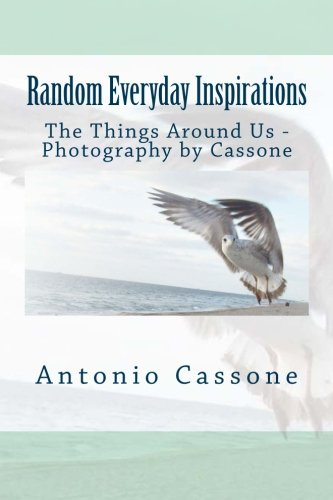 9781517180942: Random Everyday Inspirations:: The Things Around Us - Photography by Cassone (Volume 3)