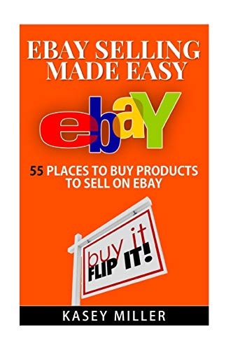 9781517181697: EBay Selling Made Easy: 55 Places To Buy Products to Sell on eBay (eBay Reselling, eBay business, Buy and Sell on eBay, Sourcing products)