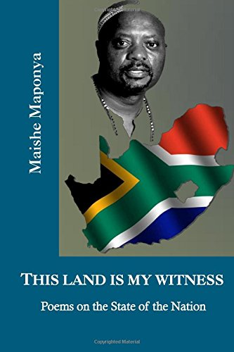 This Land Is My Witness: Poems on: Maponya, Maishe