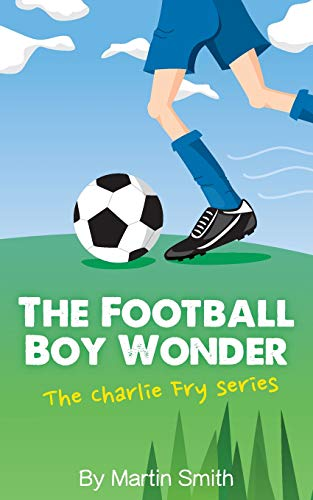 9781517185268: The Football Boy Wonder: (Football book for kids 7-13) (The Charlie Fry Series)