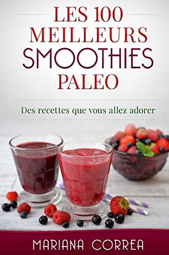 9781517187897: Les 100 MEILLEURS SMOOTHIES PALEO: Des recettes que vous allez adorer (French Edition)