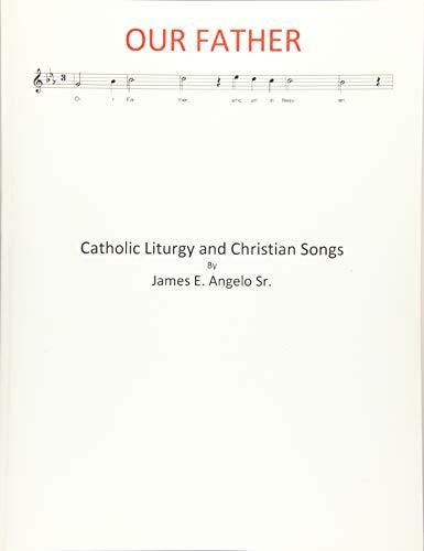 Catholic Liturgy and Christian Songs: Angelo, James E.,